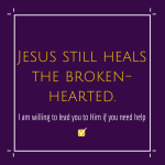 Jesus still heals the broken-hearted